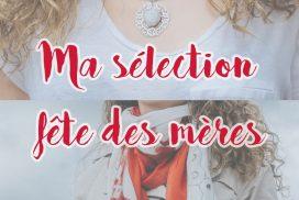 sélection fête des mères blog mode paris bordeaux